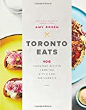 Toronto Eats: 100 Signature Recipes from the City's Best Restaurants