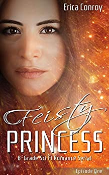 Feisty Princess: Episode One: B-Grade Sci Fi Romance by [Conroy, Erica]