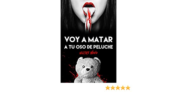 Voy a matar a tu oso de peluche (Spanish Edition) - Kindle edition by Ulises Novo. Literature & Fiction Kindle eBooks @ Amazon.com.