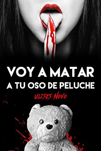 Voy a matar a tu oso de peluche (Spanish Edition) by [Novo,