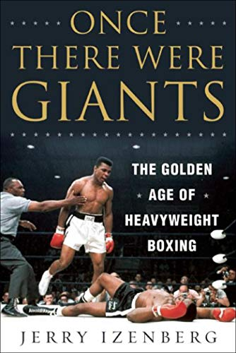 (Once There Were Giants: The Golden Age of Heavyweight Boxing)