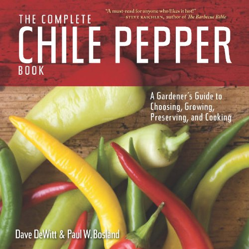 (The Complete Chile Pepper Book: A Gardener's Guide to Choosing, Growing, Preserving, and Cooking)