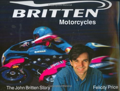 Britten Motorcycles: The John Britten Story by Felicity Price (2004-11-04)