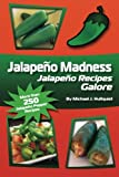 Jalapeno Madness: Jalapeno Recipes Galore