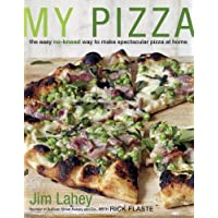 My Pizza: The Easy No-Knead Way to Make Spectacular Pizza at Home: A Cookbook