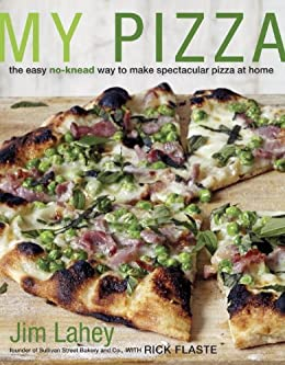 My Pizza: The Easy No-Knead Way to Make Spectacular Pizza at Home by [Lahey, Jim, Flaste, Rick]