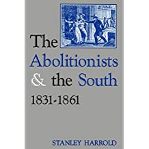 The Abolitionists and the South, 1831-1861
