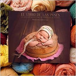 Book's Cover of El libro de las poses - Libro de fotografía Newborn (Castellano) Libro de texto – 1 enero 2017