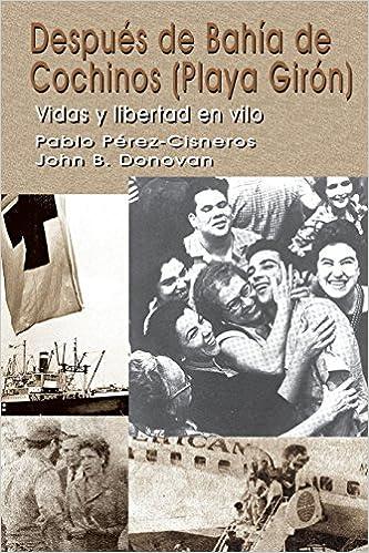 Pagina Para Descargar Libros Después De Bahía De Cochinos (playa Girón): Vidas Y Libertad En Vilo Formato PDF Kindle