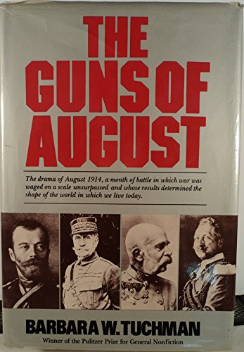 Guns Of August: The Drama of August 1914, a month of battle in which war was waged on a scale unsurpassed and whose results determined the shape of the world in which we live today [Illustrated]
