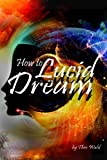 How to Lucid Dream: Your Guide to Mastering Lucid Dreaming Techniques - ( How to Lucid Dream Tonight )