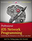 Professional iOS Network Programming, Jack Cox and Nathan Jones, 1118362403