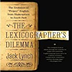 The Lexicographer's Dilemma: The Evolution of 'Proper' English, from Shakespeare to South Park | Jack Lynch