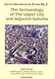 img - for The Archaeology of The Upper City and Adjacent Suburbs (Lincoln Archaeology Studies) by Kate Steane (2006-02-20) book / textbook / text book