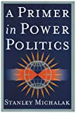 A Primer in Power Politics, Stanley J. Michalak, 0842029508
