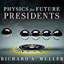 Physics for Future Presidents: The Science Behind the Headlines Audiobook by Richard A. Muller Narrated by Pete Larkin