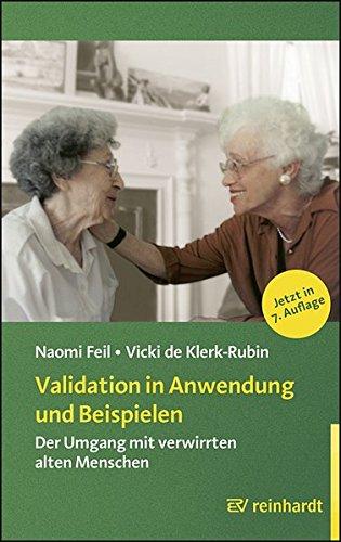 validation-in-anwendung-und-beispielen-der-umgang-mit-verwirrten-alten-menschen-reinhardts-gerontologische-reihe