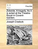 Zobeide a Tragedy As It Is Acted at the Theatre-Royal in Covent-Garden, Joseph Cradock, 1170804977