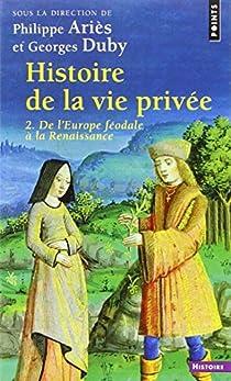 Histoire de la vie privée. Tome 2 : De l'Europe féodale à la Renaissance par Ariès