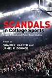 Scandals in College Sports : Legal, Ethical, and Policy Case Studies, Harper, Shaun R. and Donnor, Jamel K., 1138830550