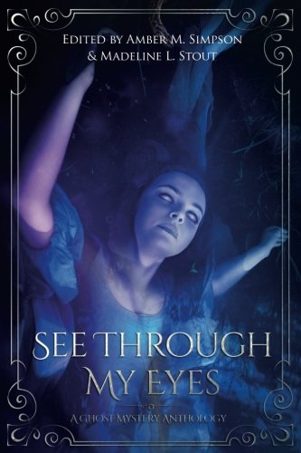 See Through My Eyes: A Ghost Mystery Anthology
