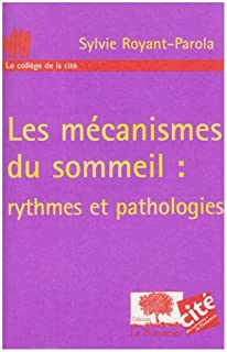 Les mécanismes du sommeil : rythmes et pathologies, Royant-Parola, Sylvie
