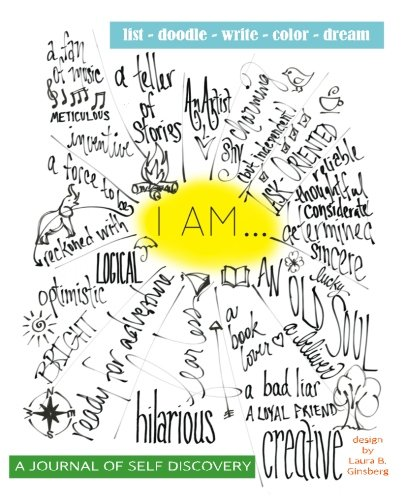 I AM... (A Journal of Self-Discovery): List. Doodle. Write. Color. Dream. Discovery Journal