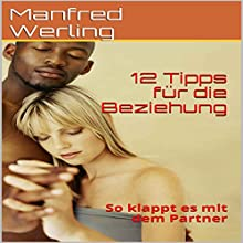 12 Tipps für die Beziehung: So klappt es mit dem Partner [12 tips for a Relationship: How It Works with a Partner] Audiobook by Manfred Werling Narrated by Gitta Werling