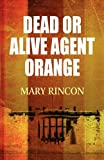 Dead or Alive Agent Orange, Mary Rincon, 145603328X