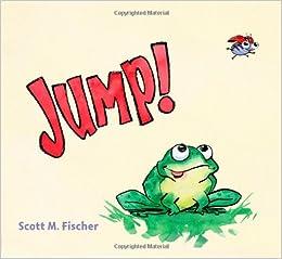 fd71efd875b7 Amazon.com  Jump! (9781416978848)  Scott M. Fischer  Books