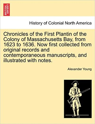 Book Chronicles of the First Plantin of the Colony of Massachusetts Bay, from 1623 to 1636. Now first collected from original records and contemporaneous manuscripts, and illustrated with notes.