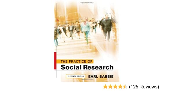 By Earl R Babbie The Practice Of Social Research Eleventh