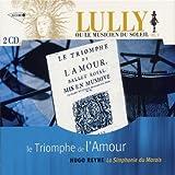 Le Triomphe de l'Amour (LULLY ou le Musicien du Soleil, Vol. V)