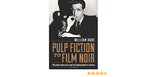 Pulp Fiction To Film Noir The Great Depression And The Development Of A Genre By William Hare