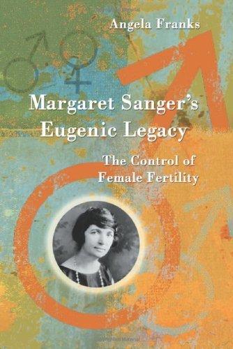 Download Margaret Sanger's Eugenic Legacy: The Control of Female Fertility Pdf