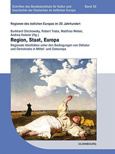 Region, Staat, Europa: Regionale Identitäten Unter Den Bedingungen Von Diktatur Und Demokratie in Mittel- Und Osteuropa