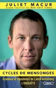 Cycles de mensonges. Grandeur et décadence de Lance Armstrong. L'enquête par Juliet Macur