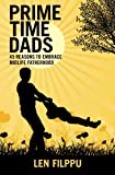 Prime Time Dads: 45 Reasons to Embrace Midlife Fatherhood