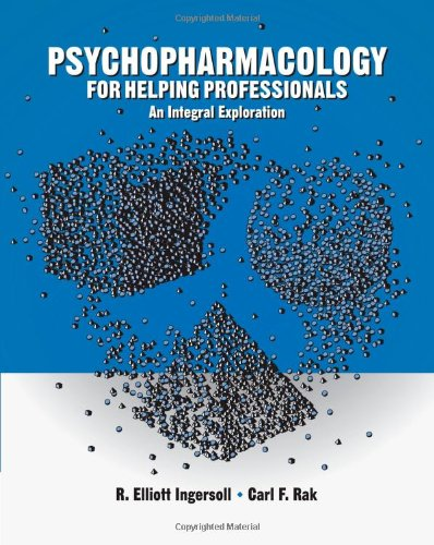 Psychopharmacology for Helping Professionals: An Integral Exploration (SAB 140 Pharmacology)