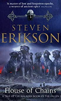 House of Chains: Malazan Book of the Fallen 4 (The Malazan Book Of The Fallen) by [Erikson, Steven]