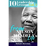Nelson Mandela: 10 Leadership Lessons from Mandela's Life: Improve your Charisma, Inspire Yourself and Motivate People with 10 Principles of One of the ... History (Leadership and Charisma Book 4)