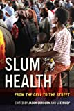 Slum Health: From the Cell to the Street