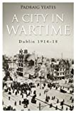 A City in Wartime, Padraig Yeates, 0717149722