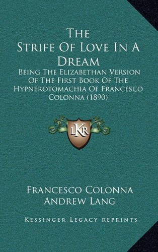 Download The Strife Of Love In A Dream: Being The Elizabethan Version Of The First Book Of The Hypnerotomachia Of Francesco Colonna (1890) pdf epub