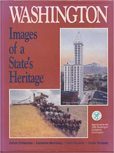 Washington : Images of a State's Heritage, Carlos Schwantes; Katherine Morrissey; David Nicandri