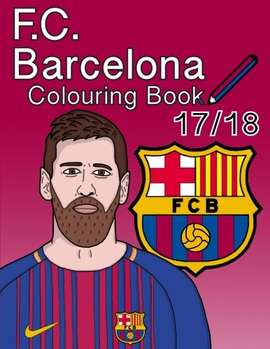 F.C. Barcelona Colouring Book 2017/ 2018: The Unofficial Barcelona Futbol Club Colouring Book (Soccer) (Messi Puzzle)