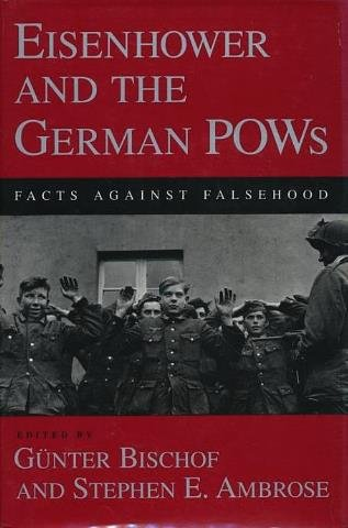 Eisenhower and the German Pows: Facts Against Falsehood (Eisenhower Center Studies on War and Peace)