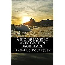 A Rio de Janeiro avec Gaston Bachelard (French Edition)