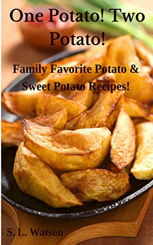 One Potato! Two Potato!: Family Favorite Potato & Sweet Potato Recipes! (Southern Cooking Recipes Book 17) by S. L. Watson