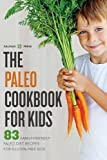 Paleo Cookbook for Kids: 83 Family-Friendly Paleo Diet Recipes for Gluten-Free Kids
